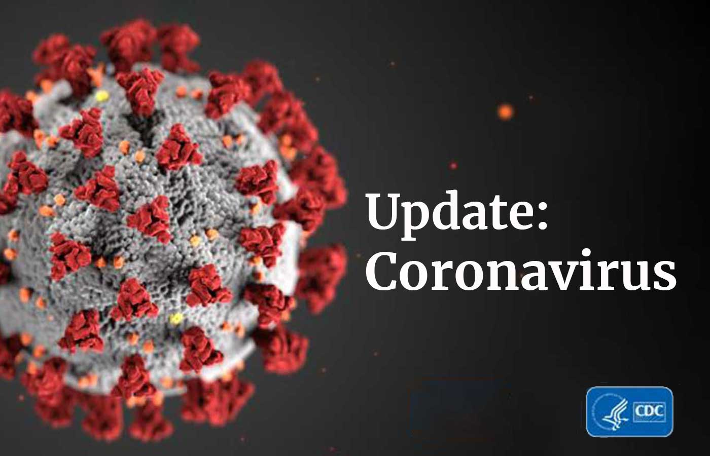 Words Coronavirus Update with close up of coronavirus from CDC